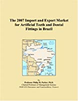 The 2007 Import and Export Market for Artificial Teeth and Dental Fittings in Brazil