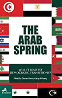 The Arab Spring: Will It Lead to Democratic Transitions? (Asan-Palgrave Macmillan Series)