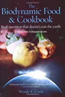 The Biodynamic Food & Cookbook: Real Nutrition That Doesn't Cost the Earth