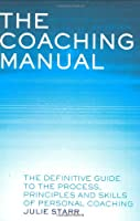 The Coaching Manual: The Definitive Guide to the Process, Principles and Skills of Personal Coaching (2nd Edition)