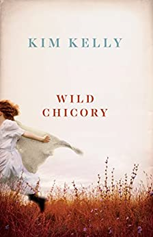 [Kelly, Kim]のWild Chicory (English Edition)