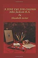 A Fine Eye for Colour: John Jackson R.A.