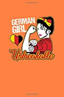 GERMAN GIRL UNBREAKABLE: Awesome Women Composition Notebook Wide Ruled 120 Pages (6x9) Cool Orange Writing Journal For Women Who Loves Their German Heritage