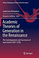 Academic Theories of Generation in the Renaissance: The Contemporaries and Successors of Jean Fernel (1497-1558) (History, Philosophy and Theory of the Life Sciences)