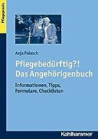 Pflegebedurftig?! Das Angehorigenbuch: Informationen, Tipps, Formulare, Checklisten