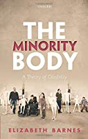 The Minority Body: A Theory of Disability (Studies in Feminist Philosophy)