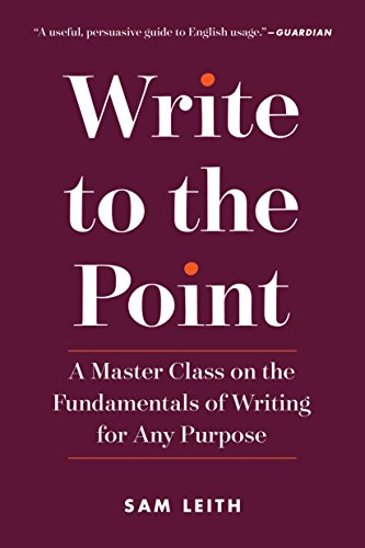 Write to the Point: A Master Class on the Fundamentals of Writing for Any Purpose (English Edition)
