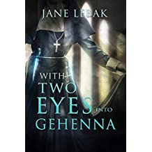 With Two Eyes Into Gehenna