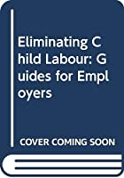 Eliminating Child Labour: Guides for Employers