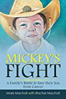 Mickey's Fight: A Family's Battle to Save Their Son from Cancer