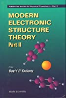 Modern Electronic Structure Theory (Advanced Series in Physical Chemistry)