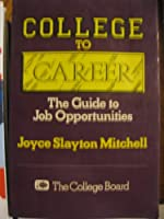 College to Career: The Guide to Job Opportunities