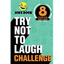 The Try Not to Laugh Challenge - 8 Year Old Edition: A Hilarious and Interactive Joke Book Toy Game for Kids - Silly One-Liners, Knock Knock Jokes, and More for Boys and Girls Age Eight