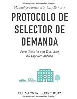 Manual de Buenas Prácticas Clínicas y Protocolo Selector de Demanda: Para usuarios con Trastorno del Espectro Autista