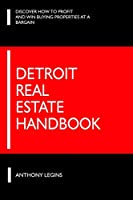 Detroit Real Estate Handbook: Discover How To Profit and Win Buying Properties At A Bargain