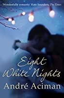 Eight White Nights by Andr Aciman(2011-11-01)