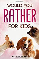 Would You Rather For Kids: Enjoy this book with Hilarious situations, callenging funny and Hilarious situations the whole family will love it  (Game Book Gift Ideas)