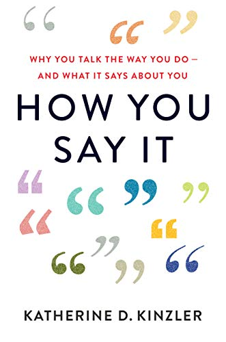 How You Say It: Why You Talk the Way You Do—and What It Says About You (English Edition)