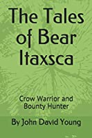 The Tales of Bear Itaxsca: Crow Warrior and Bounty Hunter