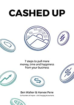 Cashed Up: 7 steps to pull more money, time and happiness from your business. by [Pene, Harvee, Walker, Ben]