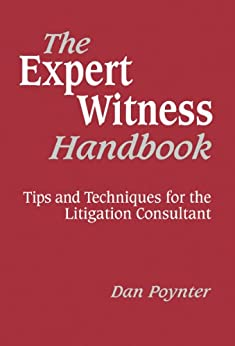 The Expert Witness Handbook, Revised 3rd Edition: Tips and Techniques for the Litigation Consultant by [Poynter, Dan]