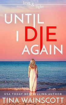 Until I Die Again (Love and Light Book 1) by [Wainscott, Tina]