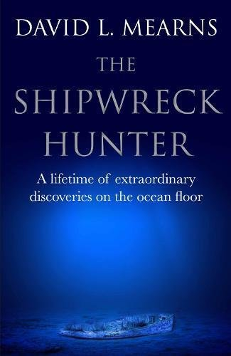 The Shipwreck Hunter: A lifetime of extraordinary discoveries on the ocean floor (English Edition)