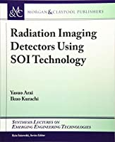 Radiation Imaging Detectors Using Soi Technology (Synthesis Lectures on Emerging Engineering Technologies)