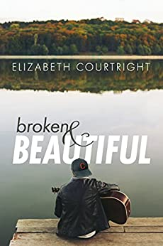 Broken and Beautiful by [Courtright, Elizabeth]