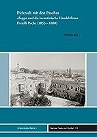 Picknick mit den Paschas: Aleppo und die levantinische Handelsfirma Fratelli Poche (1853-1880)