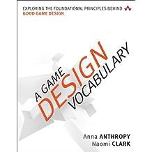A Game Design Vocabulary: Exploring the Foundational Principles Behind Good Game Design