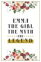 Emma The Girl The Myth The Legend: Lined Notebook / Journal Gift, 120 Pages, 6x9, Matte Finish, Soft Cover