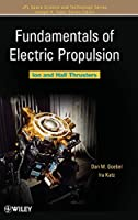 Fundamentals of Electric Propulsion: Ion and Hall Thrusters (JPL Space Science and Technology Series)