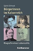 Burgerinnen Im Kaiserreich: Biografie Eines Lebensstils (Mensch - Zeit - Geschichte)