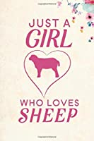"Just A Girl Who Loves Sheep: Blank Lined Journal Notebook, 6"" x 9"", Sheep journal, Sheep notebook, Ruled, Writing Book, Notebook for Sheep lovers, Sheep Day Gifts"