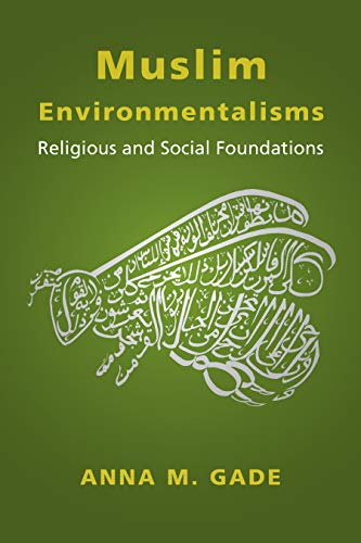 Muslim Environmentalisms: Religious and Social Foundations (English Edition)