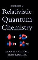 Introduction to Relativistic Quantum Chemistry by Kenneth G. Dyall Knut Faegri(2007-04-19)