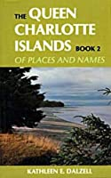 The Queen Charlotte Islands Vol. 2: Of Places and Names
