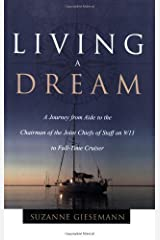 Living A Dream: A Journey from Aide to the Chairman of the Joint Chiefs of Staff on 9/11 to Full-Time Cruiser Kindle Edition