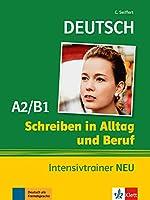Schreiben in Alltag und Beruf: Intensivtrainer A2/B1 NEU