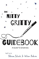 Nitty Gritty Guidebook: A Guide To Greatness