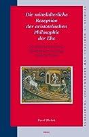 Die Mittelalterliche Rezeption Der Aristotelischen Philosophie Der Ehe: Von Robert Grosseteste Bis Bartholomaeus Von Bruegge 1246/1247-1309 (STUDIES IN MEDIEVAL AND REFORMATION TRADITIONS: History, Culture, Religion, Ideas)