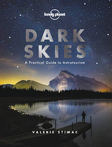 Download Dark Skies: A Practical Guide to Astrotourism (Lonely Planet) 1788686195