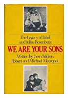 We Are Your Sons: The Legacy of Ethel and Julius Rosenberg