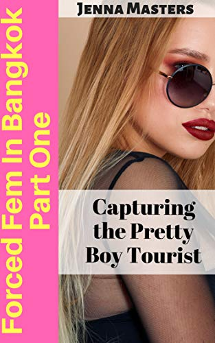 『Forced Fem in Bangkok Part One: Capturing the Pretty Boy Tourist (English Edition)』のトップ画像