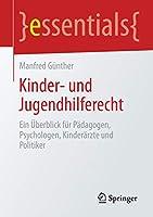 Kinder- und Jugendhilferecht: Ein Ueberblick fuer Paedagogen, Psychologen, Kinderaerzte und Politiker (essentials)