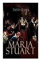 Maria Stuart: Eine Darstellung historischer Tatsachen und eine spannende Erzaehlung ueber das Leben einer leidenschaftlichen, aber widerspruechlichen Frau