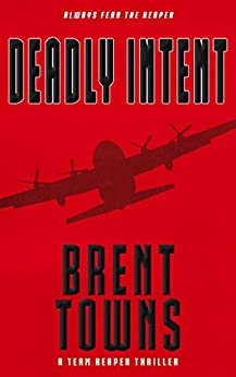 Deadly Intent: A Team Reaper Thriller by [Towns, Brent]