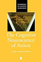 The Cognitive Neuroscience of Action (Fundamentals of Cognitive Neuroscience)