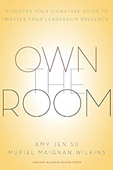 Own the Room: Discover Your Signature Voice to Master Your Leadership Presence by [Su, Amy Jen, Maignan Wilkins, Muriel]